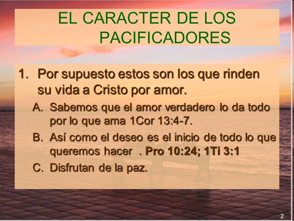 3 EL CARACTER DE LOS PACIFICADORES 2.Dos de sus más grandes trabajos son: Mantener la paz que no se rompa y recuperar la paz que se haya quebrado.