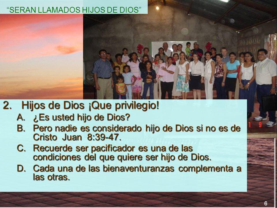 6 SERAN LLAMADOS HIJOS DE DIOS 2.Hijos de Dios ¡Que privilegio! A.¿Es usted hijo de Dios? B.Pero nadie es considerado hijo de Dios si no es de Cristo