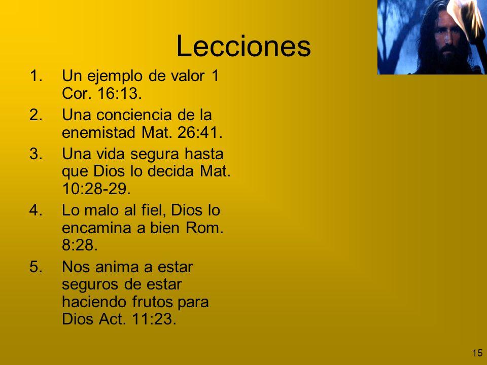 15 Lecciones 1.Un ejemplo de valor 1 Cor. 16:13. 2.Una conciencia de la enemistad Mat. 26:41. 3.Una vida segura hasta que Dios lo decida Mat. 10:28-29