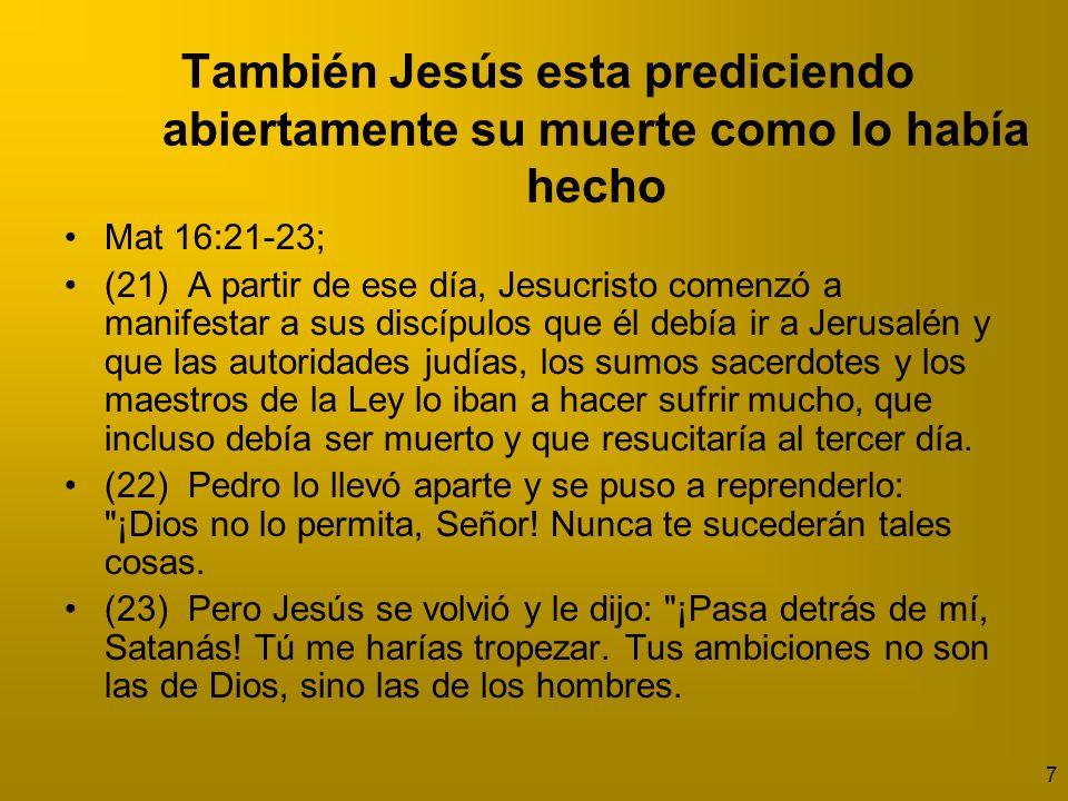 8 También Jesús esta prediciendo abiertamente su muerte como lo había hecho Mat 17:12; – Pero créanme: ya vino Elías y no lo reconocieron, sino que lo trataron como se les antojó.