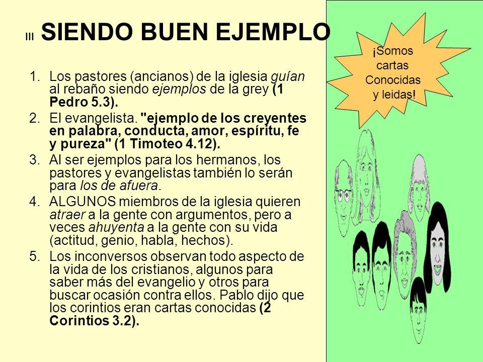 1.Los pastores (ancianos) de la iglesia guían al rebaño siendo ejemplos de la grey (1 Pedro 5.3). 2.El evangelista.