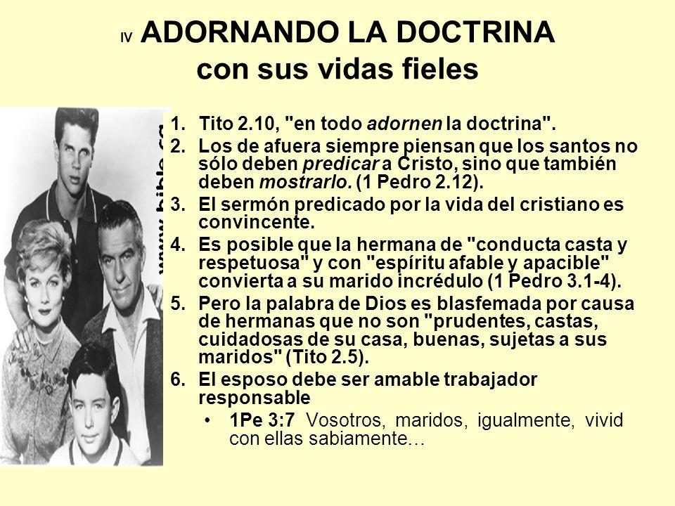 IV ADORNANDO LA DOCTRINA con sus vidas fieles 1.Tito 2.10,