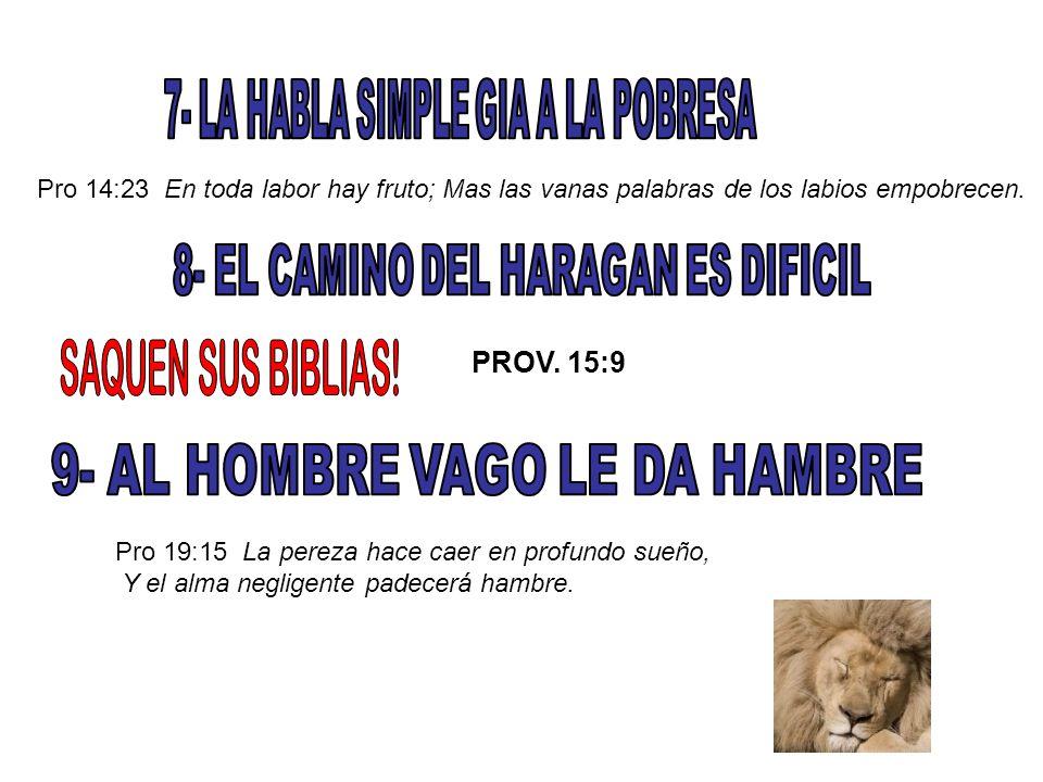 Pro 20:4 El perezoso no ara a causa del invierno; Pedirá, pues, en la siega, y no hallará.