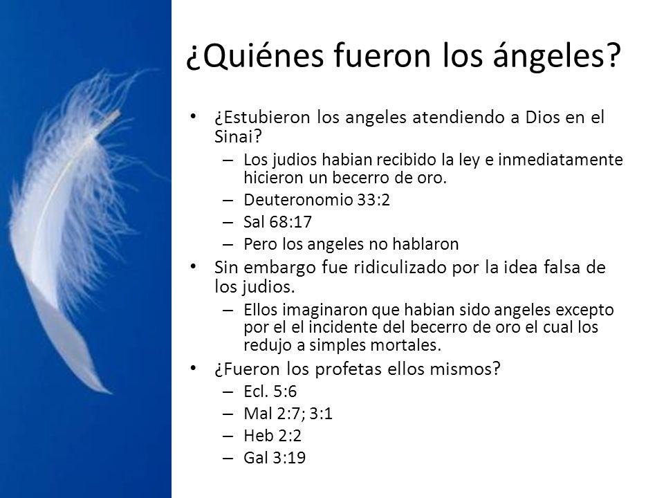 ¿Quiénes fueron los ángeles? ¿Estubieron los angeles atendiendo a Dios en el Sinai? – Los judios habian recibido la ley e inmediatamente hicieron un b