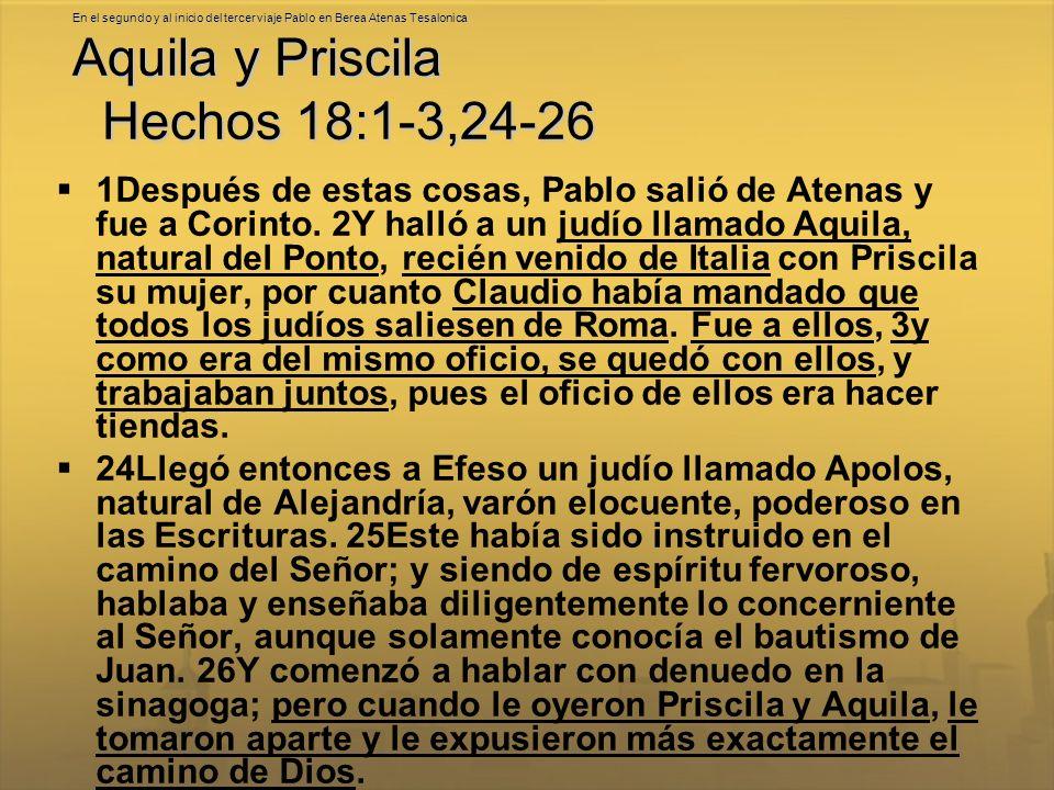 En el segundo y al inicio del tercer viaje Pablo en Berea Atenas Tesalonica Aquila y Priscila Hechos 18:1-3,24-26 1Después de estas cosas, Pablo salió