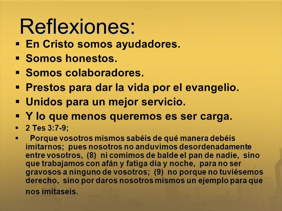 Reflexiones: En Cristo somos ayudadores. Somos honestos. Somos colaboradores. Prestos para dar la vida por el evangelio. Unidos para un mejor servicio