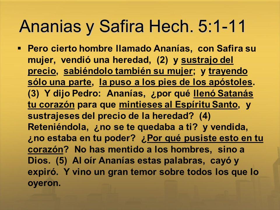 Ananias y Safira Hech. 5:1-11 Pero cierto hombre llamado Ananías, con Safira su mujer, vendió una heredad, (2) y sustrajo del precio, sabiéndolo tambi