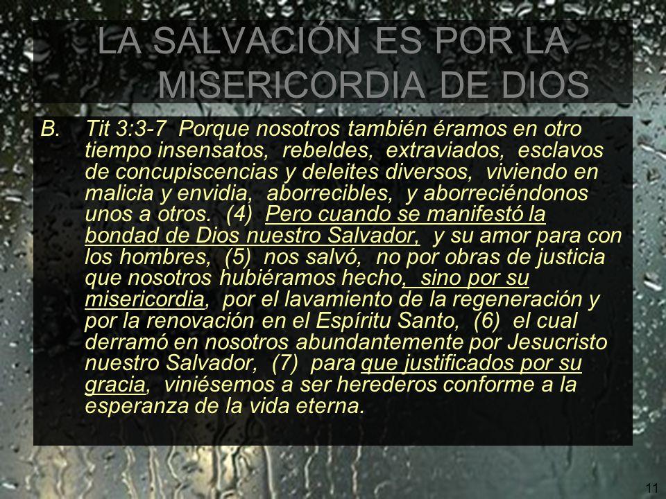 12 LA SALVACIÓN ES POR LA MISERICORDIA DE DIOS C.2 Cor 1:3-5 Bendito sea el Dios y Padre de nuestro Señor Jesucristo, Padre de misericordias y Dios de toda consolación, (4) el cual nos consuela en todas nuestras tribulaciones, para que podamos también nosotros consolar a los que están en cualquier tribulación, por medio de la consolación con que nosotros somos consolados por Dios.