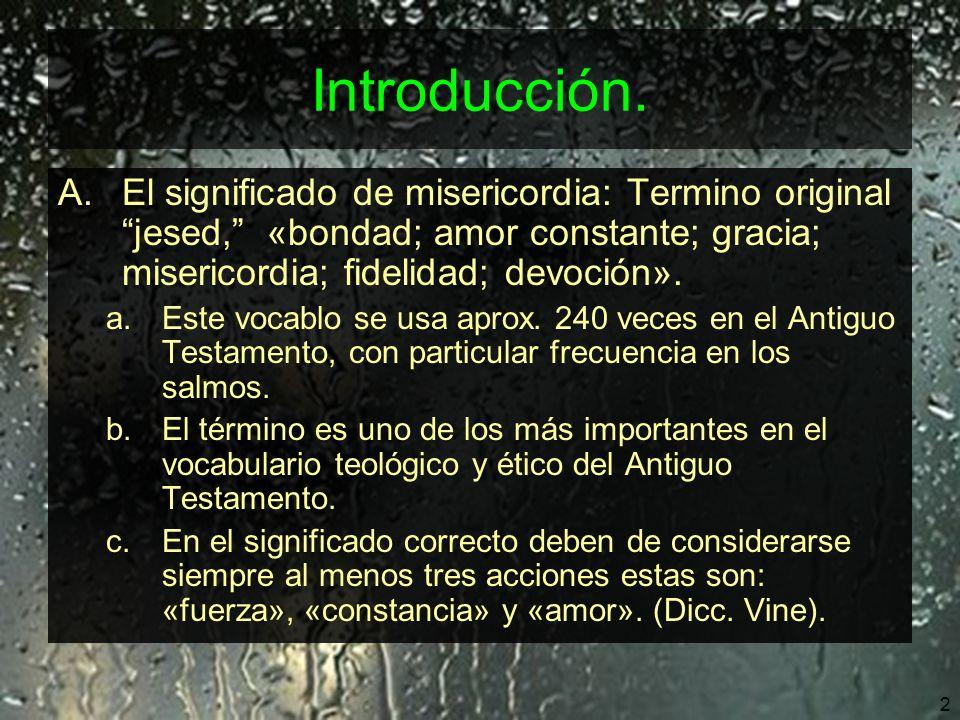 3 Introducción.A.El significado de misericordia: B.La misericordia es compasión derivada del amor.