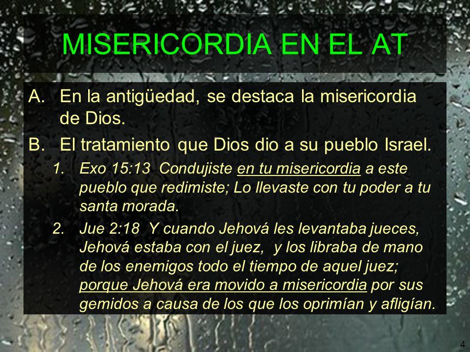 5 MISERICORDIA EN EL AT A.En la antigüedad, se destaca la misericordia de Dios.