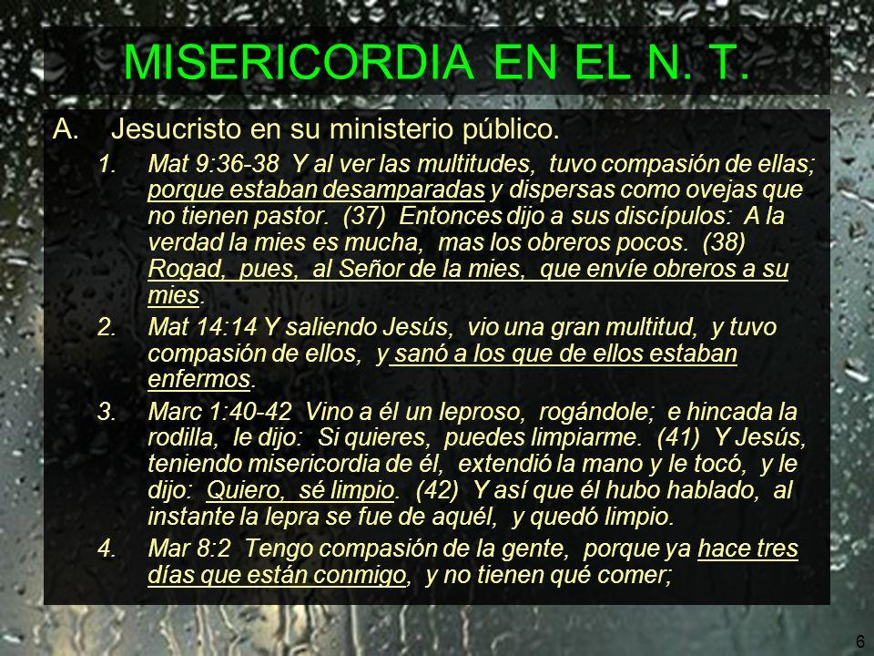 7 MISERICORDIA EN EL N.T. A.Jesucristo en su ministerio público.