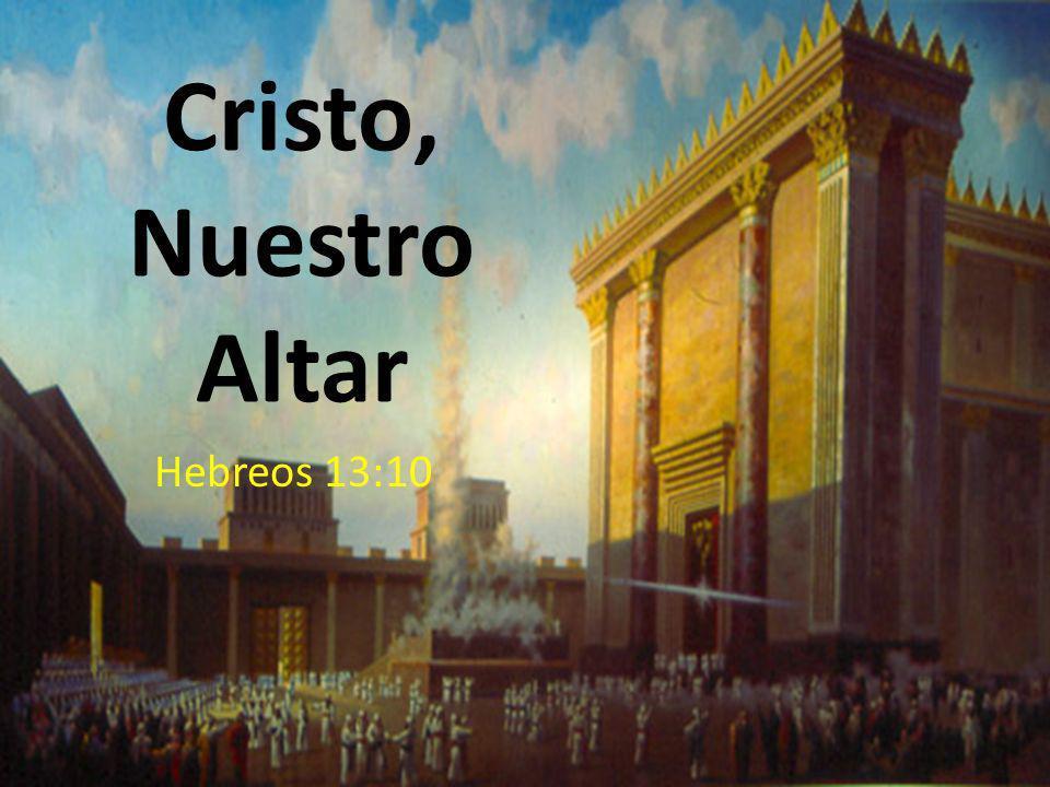 Cristo, Nuestro Altar Hebreos 13:10