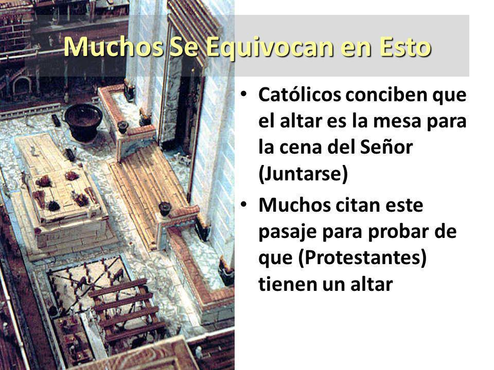 Muchos Se Equivocan en Esto Católicos conciben que el altar es la mesa para la cena del Señor (Juntarse) Muchos citan este pasaje para probar de que (