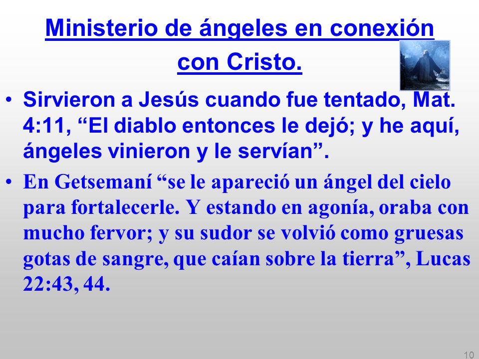 10 Ministerio de ángeles en conexión con Cristo. Sirvieron a Jesús cuando fue tentado, Mat. 4:11, El diablo entonces le dejó; y he aquí, ángeles vinie