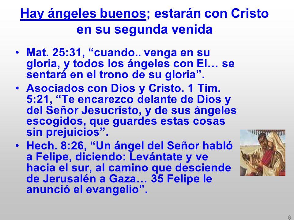 6 Hay ángeles buenos; estarán con Cristo en su segunda venida Mat. 25:31, cuando.. venga en su gloria, y todos los ángeles con El… se sentará en el tr