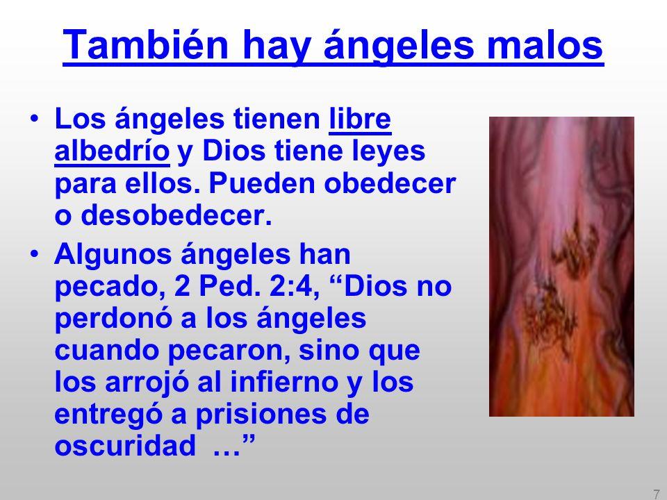 7 También hay ángeles malos Los ángeles tienen libre albedrío y Dios tiene leyes para ellos. Pueden obedecer o desobedecer. Algunos ángeles han pecado
