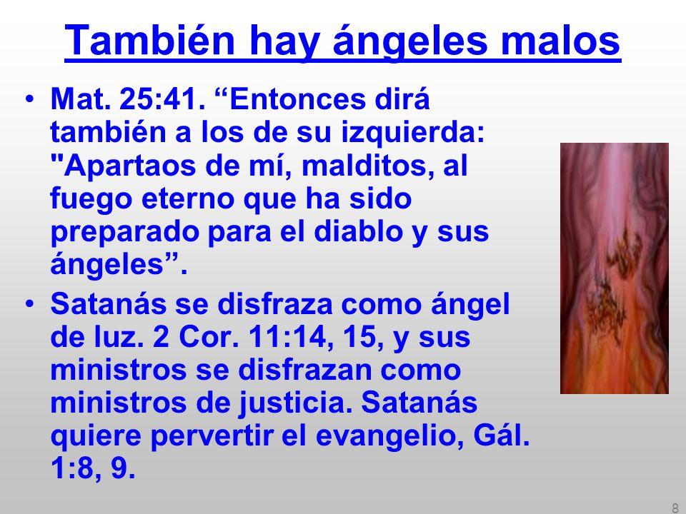 8 También hay ángeles malos Mat. 25:41. Entonces dirá también a los de su izquierda:
