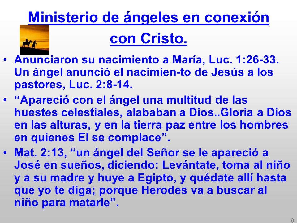 9 Ministerio de ángeles en conexión con Cristo. Anunciaron su nacimiento a María, Luc. 1:26-33. Un ángel anunció el nacimien-to de Jesús a los pastore