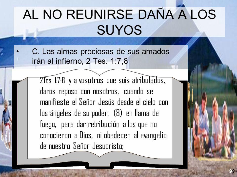 9 AL NO REUNIRSE DAÑA A LOS SUYOS C. Las almas preciosas de sus amados irán al infierno, 2 Tes. 1:7,8 2Tes 1:7-8 y a vosotros que sois atribulados, da