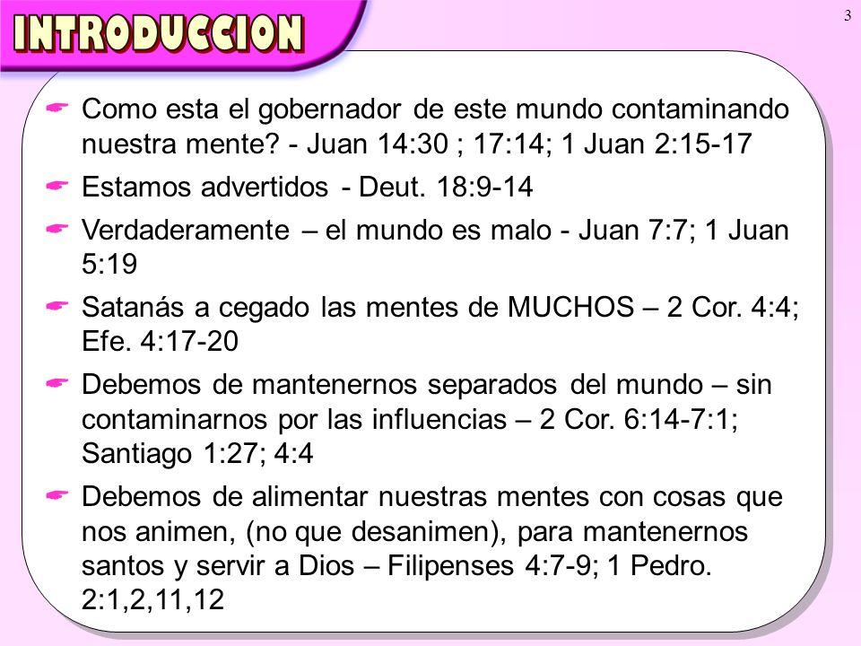 3 Como esta el gobernador de este mundo contaminando nuestra mente? - Juan 14:30 ; 17:14; 1 Juan 2:15-17 Como esta el gobernador de este mundo contami