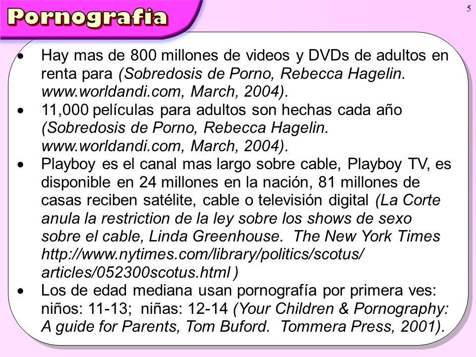 5 Hay mas de 800 millones de videos y DVDs de adultos en renta para (Sobredosis de Porno, Rebecca Hagelin. www.worldandi.com, March, 2004). 11,000 pel