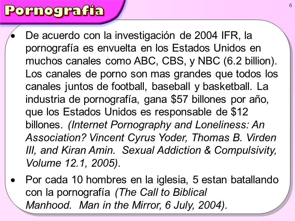 6 De acuerdo con la investigación de 2004 IFR, la pornografía es envuelta en los Estados Unidos en muchos canales como ABC, CBS, y NBC (6.2 billion).