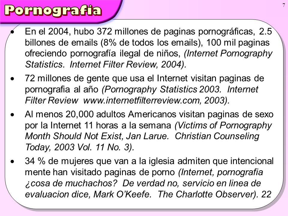 7 En el 2004, hubo 372 millones de paginas pornográficas, 2.5 billones de emails (8% de todos los emails), 100 mil paginas ofreciendo pornografía ileg