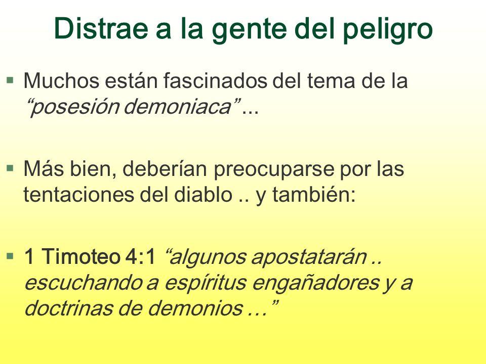 Distrae a la gente del peligro §Muchos están fascinados del tema de la posesión demoniaca... §Más bien, deberían preocuparse por las tentaciones del d