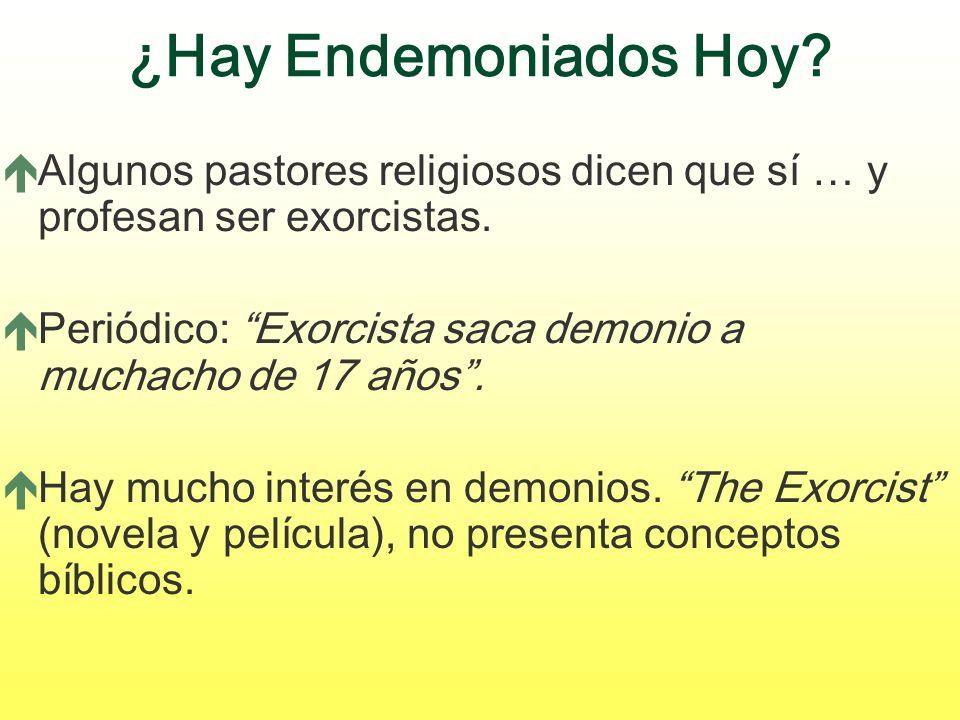 ¿Hay Endemoniados Hoy? éAlgunos pastores religiosos dicen que sí … y profesan ser exorcistas. éPeriódico: Exorcista saca demonio a muchacho de 17 años