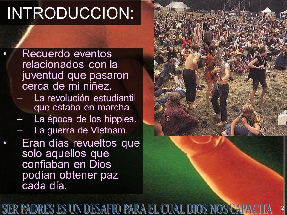 2 INTRODUCCION: Recuerdo eventos relacionados con la juventud que pasaron cerca de mi niñez. –La revolución estudiantil que estaba en marcha. –La époc