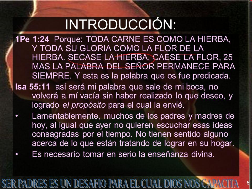 5 INTRODUCCIÓN: 1Pe 1:24 Porque: TODA CARNE ES COMO LA HIERBA, Y TODA SU GLORIA COMO LA FLOR DE LA HIERBA. SECASE LA HIERBA, CAESE LA FLOR, 25 MAS LA