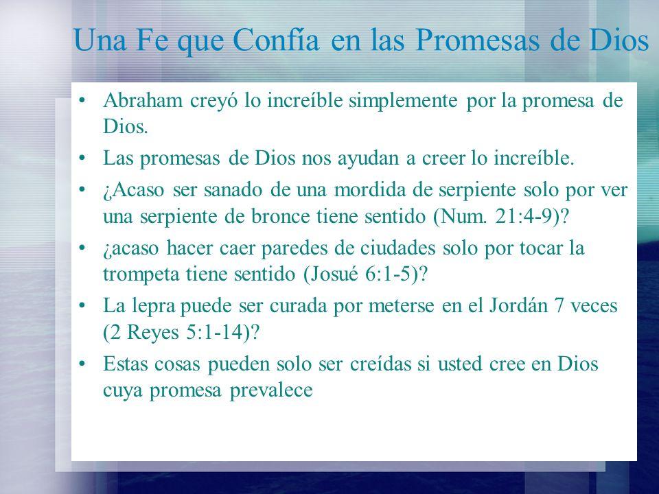 Una Fe que Confía en las Promesas de Dios ¿Su fe cree en las promesas de Dios.