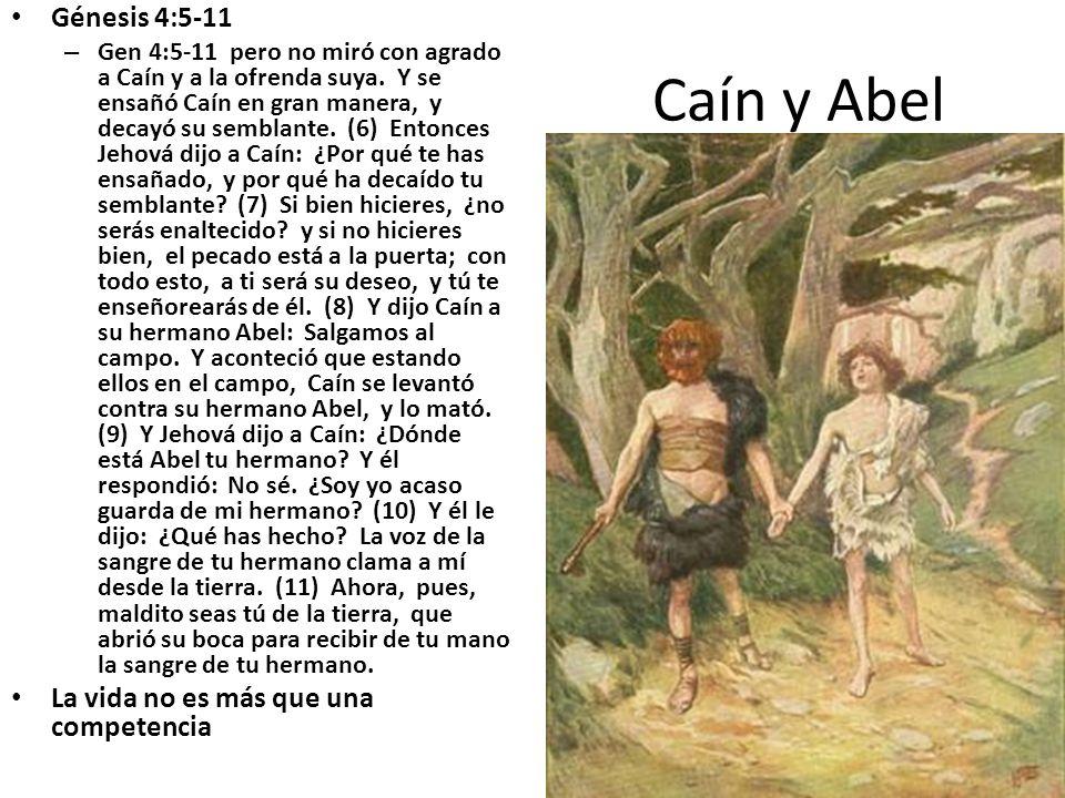 Caín y Abel Génesis 4:5-11 – Gen 4:5-11 pero no miró con agrado a Caín y a la ofrenda suya. Y se ensañó Caín en gran manera, y decayó su semblante. (6