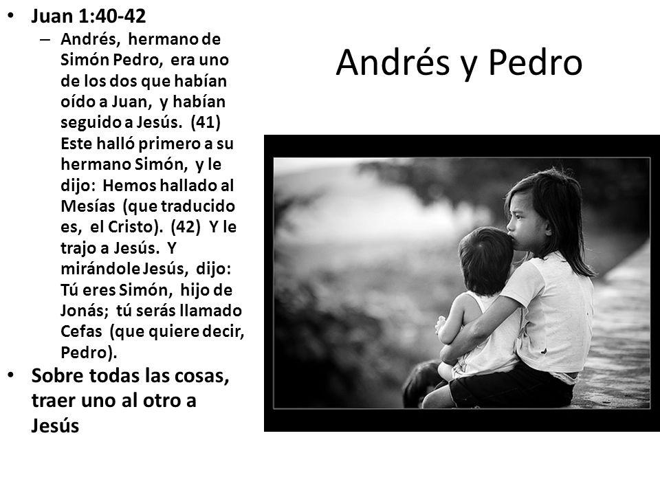 Andrés y Pedro Juan 1:40-42 – Andrés, hermano de Simón Pedro, era uno de los dos que habían oído a Juan, y habían seguido a Jesús. (41) Este halló pri