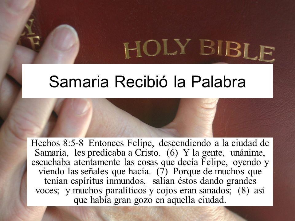 Samaria Recibió la Palabra Hechos 8:5-8 Entonces Felipe, descendiendo a la ciudad de Samaria, les predicaba a Cristo. (6) Y la gente, unánime, escucha