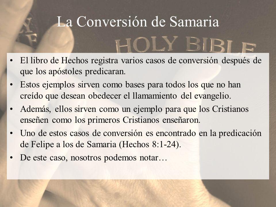La Conversión de Samaria El libro de Hechos registra varios casos de conversión después de que los apóstoles predicaran. Estos ejemplos sirven como ba