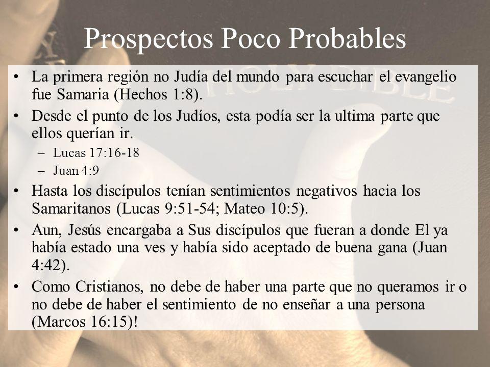 Prospectos Poco Probables La primera región no Judía del mundo para escuchar el evangelio fue Samaria (Hechos 1:8). Desde el punto de los Judíos, esta