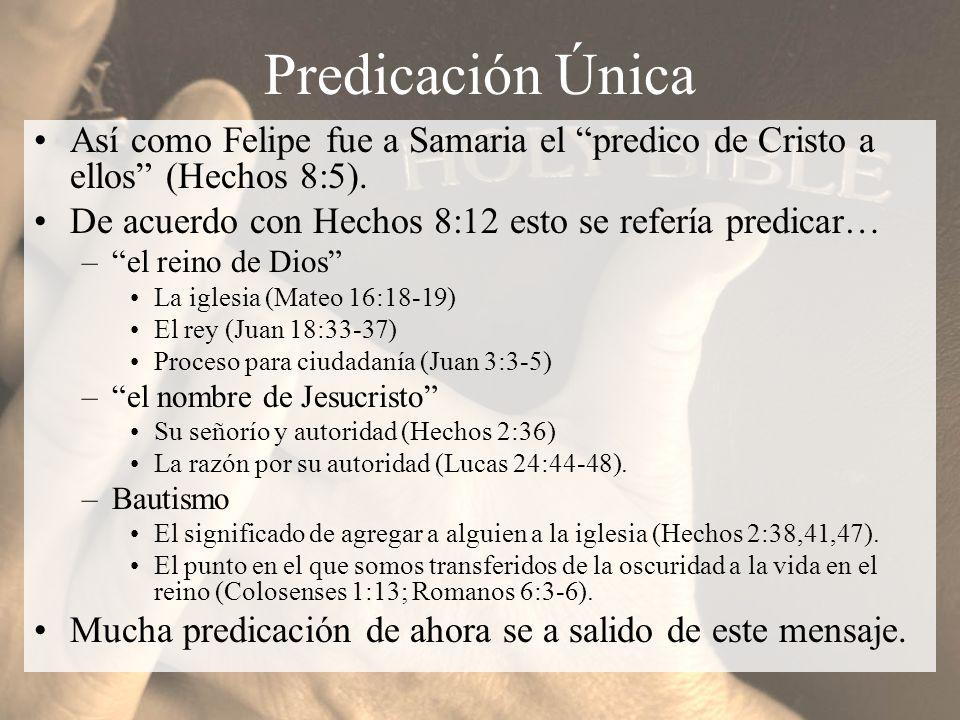 Predicación Única Así como Felipe fue a Samaria el predico de Cristo a ellos (Hechos 8:5). De acuerdo con Hechos 8:12 esto se refería predicar… –el re