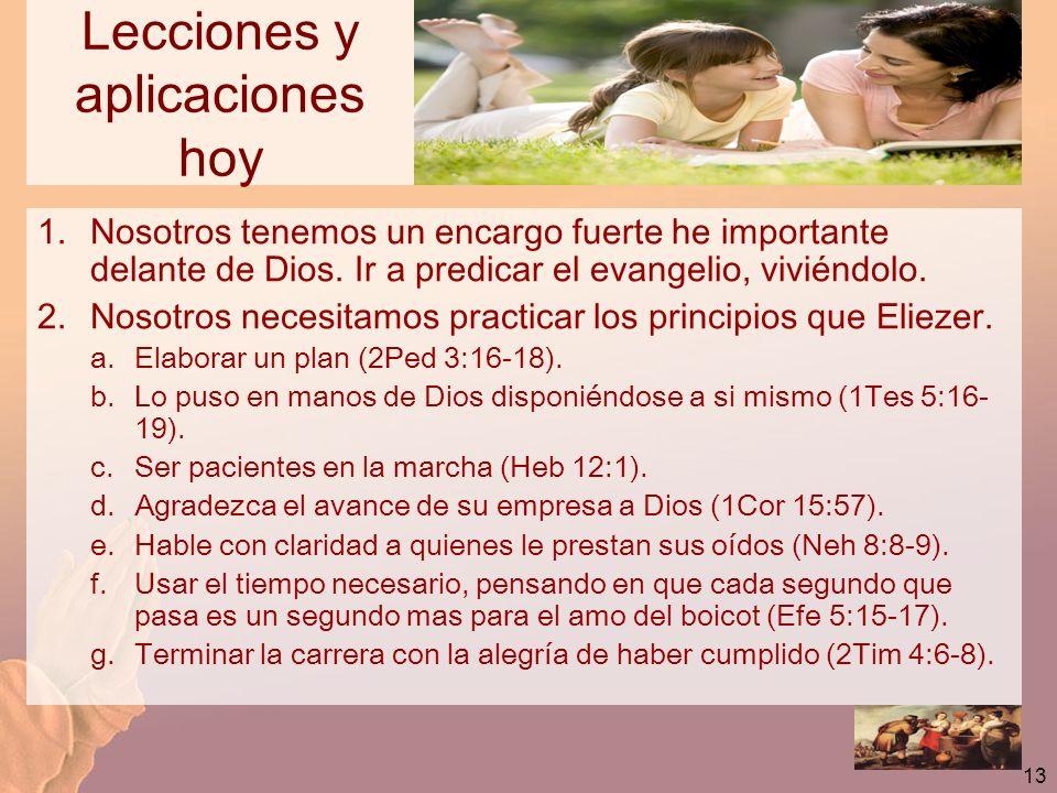 13 Lecciones y aplicaciones hoy 1.Nosotros tenemos un encargo fuerte he importante delante de Dios. Ir a predicar el evangelio, viviéndolo. 2.Nosotros