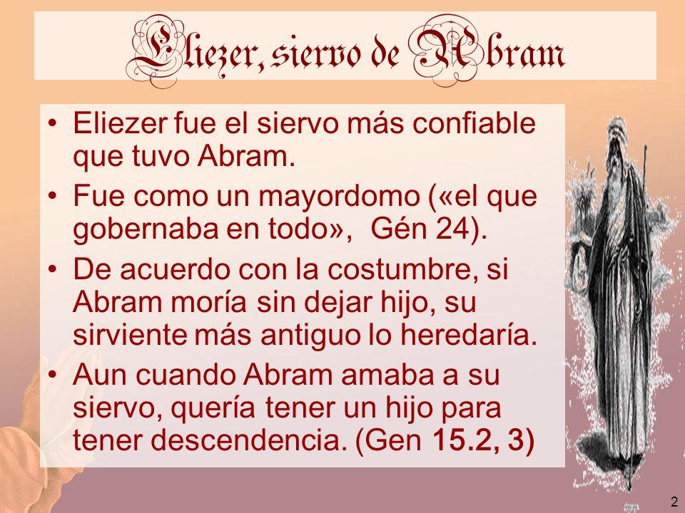 2 Eliezer, siervo de Abram Eliezer fue el siervo más confiable que tuvo Abram. Fue como un mayordomo («el que gobernaba en todo», Gén 24). De acuerdo