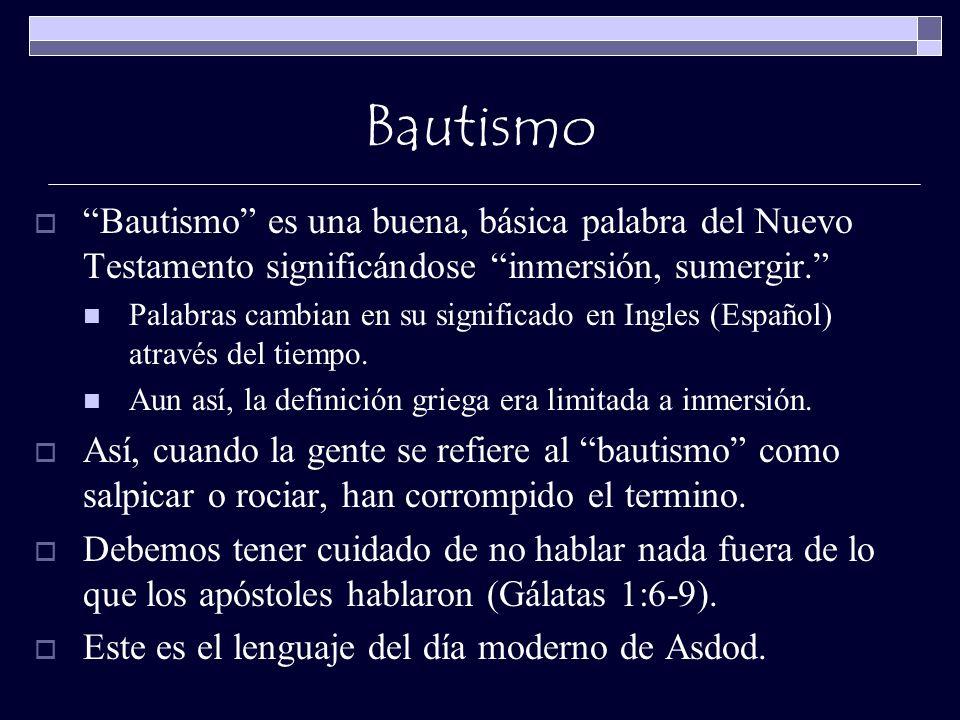Bautismo Bautismo es una buena, básica palabra del Nuevo Testamento significándose inmersión, sumergir. Palabras cambian en su significado en Ingles (