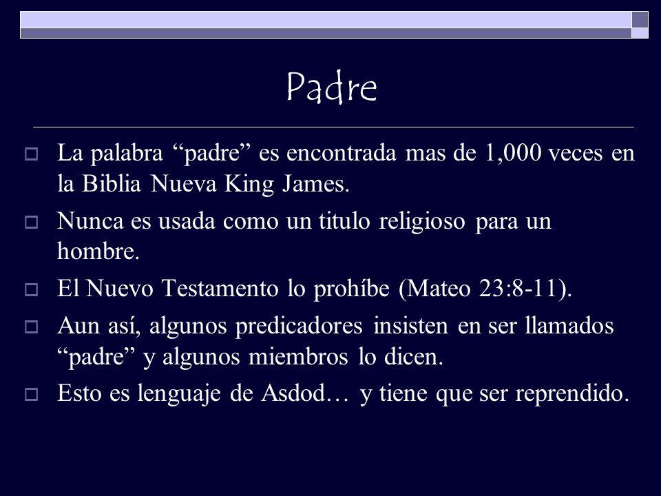 Padre La palabra padre es encontrada mas de 1,000 veces en la Biblia Nueva King James. Nunca es usada como un titulo religioso para un hombre. El Nuev