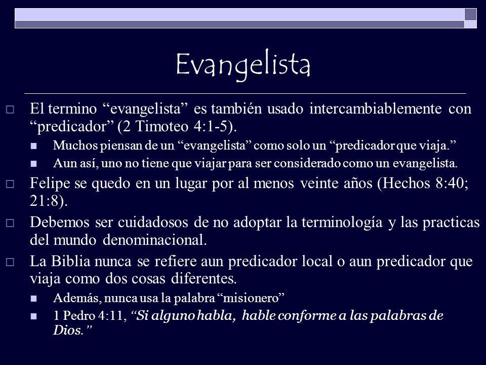 Evangelista El termino evangelista es también usado intercambiablemente con predicador (2 Timoteo 4:1-5). Muchos piensan de un evangelista como solo u