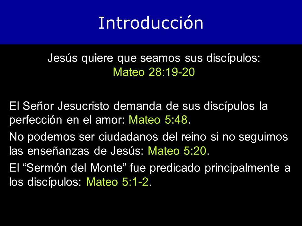 Introducción Jesús quiere que seamos sus discípulos: Mateo 28:19-20 El Señor Jesucristo demanda de sus discípulos la perfección en el amor: Mateo 5:48.