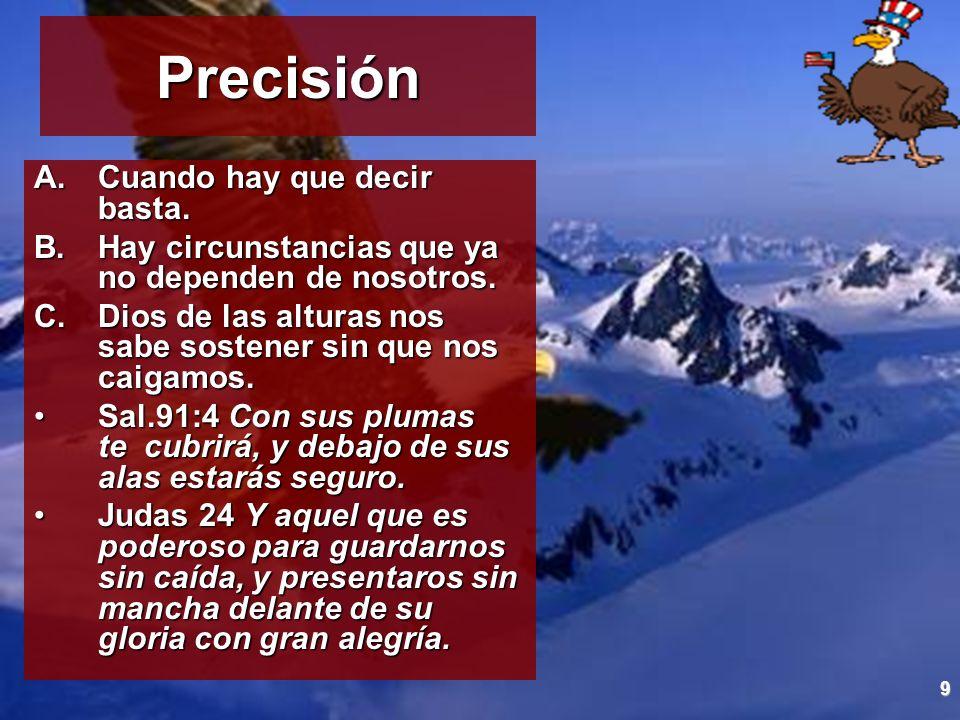 9 Precisión A.Cuando hay que decir basta. B.Hay circunstancias que ya no dependen de nosotros. C.Dios de las alturas nos sabe sostener sin que nos cai