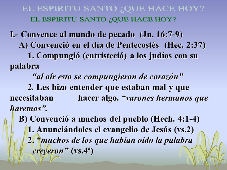 3 I.- Convence al mundo de pecado (Jn. 16:7-9) A) Convenció en el día de Pentecostés (Hec. 2:37) 1. Compungió (entristeció) a los judíos con su palabr