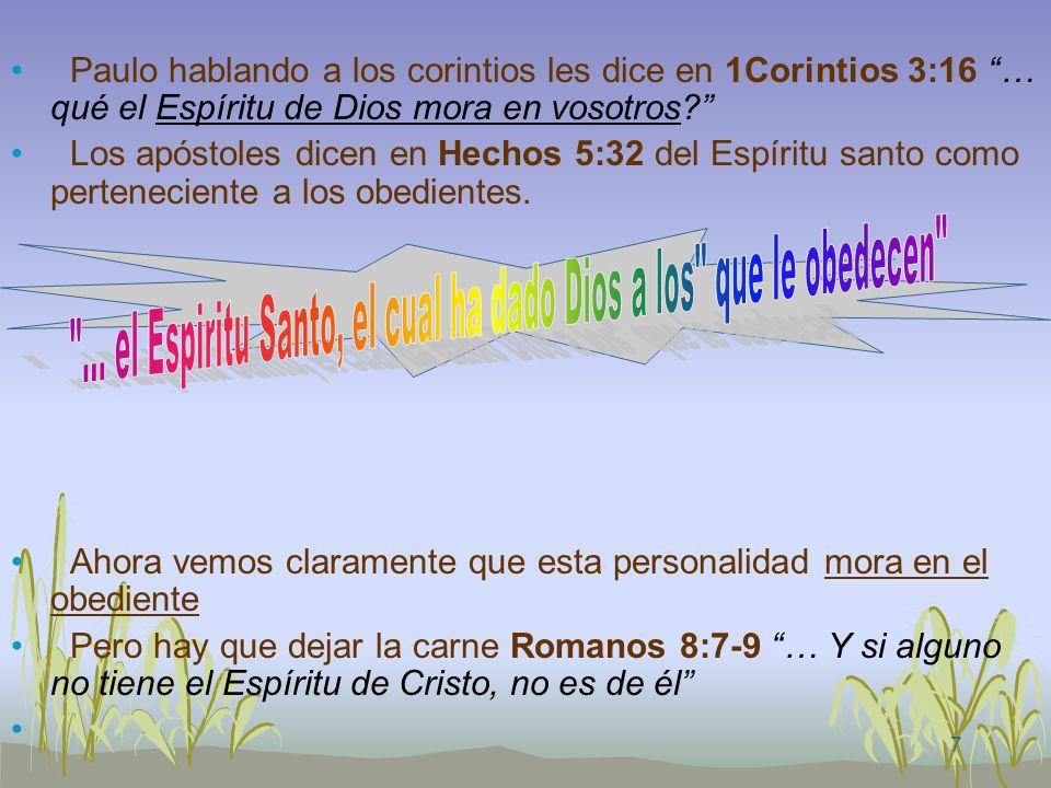 7 Paulo hablando a los corintios les dice en 1Corintios 3:16 … qué el Espíritu de Dios mora en vosotros? Los apóstoles dicen en Hechos 5:32 del Espíri