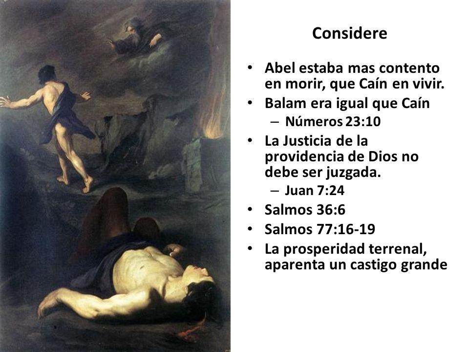 Considere Abel estaba mas contento en morir, que Caín en vivir. Balam era igual que Caín – Números 23:10 La Justicia de la providencia de Dios no debe
