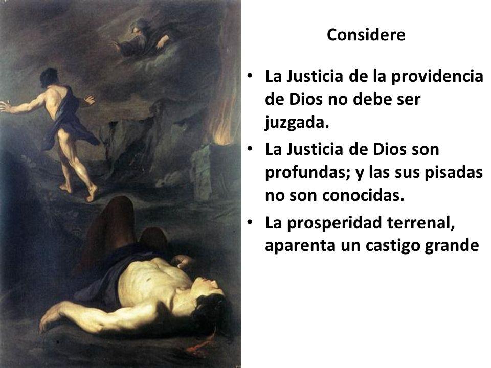 Considere La Justicia de la providencia de Dios no debe ser juzgada. La Justicia de Dios son profundas; y las sus pisadas no son conocidas. La prosper