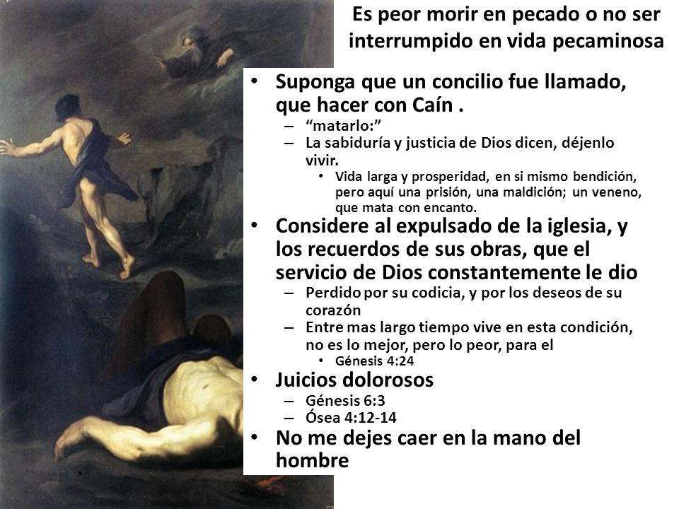 Es peor morir en pecado o no ser interrumpido en vida pecaminosa Suponga que un concilio fue llamado, que hacer con Caín. – matarlo: – La sabiduría y